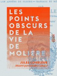 Les Points obscurs de la vie de Molière