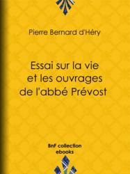 Essai sur la vie et les ouvrages de l'abbé Prévost