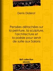 Pensées détachées sur la peinture, la sculpture, l'architecture et la poésie pour servir de suite aux Salons