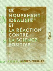 Le Mouvement idéaliste et la réaction contre la science positive