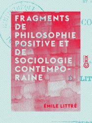 Fragments de philosophie positive et de sociologie contemporaine