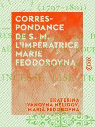 Correspondance de S. M. l'impératrice Marie Feodorovna