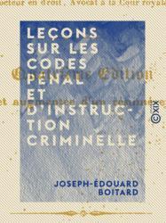 Leçons sur les codes pénal et d'instruction criminelle