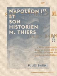Napoléon Ier et son historien M. Thiers