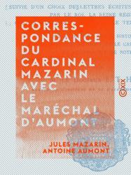 Correspondance du cardinal Mazarin avec le maréchal d'Aumont