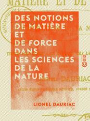 Des notions de matière et de force dans les sciences de la nature