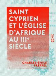 Saint Cyprien et l'église d'Afrique au IIIe siècle