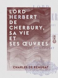 Lord Herbert de Cherbury, sa vie et ses œuvres