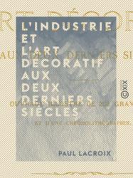 L'Industrie et l'art décoratif aux deux derniers siècles