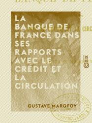 La Banque de France dans ses rapports avec le crédit et la circulation