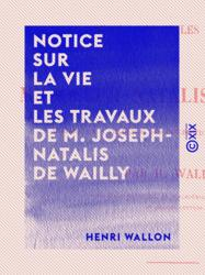Notice sur la vie et les travaux de M. Joseph-Natalis de Wailly