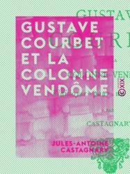 Gustave Courbet et la colonne Vendôme