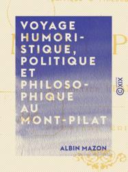 Voyage humoristique, politique et philosophique au Mont-Pilat