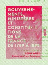 Gouvernements, ministères et constitutions de la France de 1789 à 1895