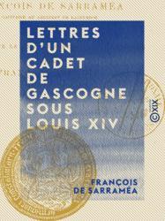 Lettres d'un cadet de Gascogne sous Louis XIV