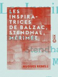 Les Inspiratrices de Balzac, Stendhal, Mérimée