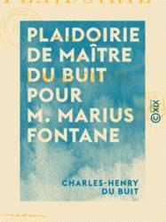 Plaidoirie de Maître Du Buit pour M. Marius Fontane