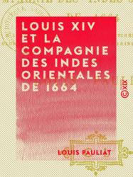 Louis XIV et la Compagnie des Indes orientales de 1664