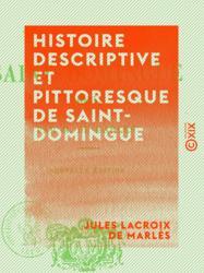 Histoire descriptive et pittoresque de Saint-Domingue