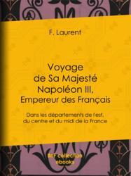 Voyage de Sa Majesté Napoléon III, empereur des Français