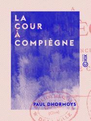 La Cour à Compiègne