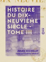 Histoire du dix-neuvième siècle - Tome III