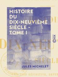 Histoire du dix-neuvième siècle - Tome I