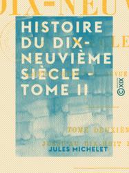 Histoire du dix-neuvième siècle - Tome II