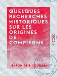 Quelques recherches historiques sur les origines de Compiègne