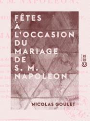 Fêtes à l'occasion du mariage de S. M. Napoléon