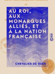 Au roi, aux monarques alliés, et à la nation française