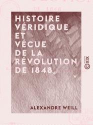 Histoire véridique et vécue de la révolution de 1848
