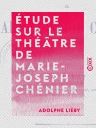 Étude sur le théâtre de Marie-Joseph Chénier