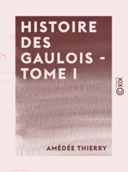 Histoire des Gaulois - Tome I